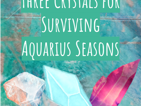 Three Crystals for Aquarius Season