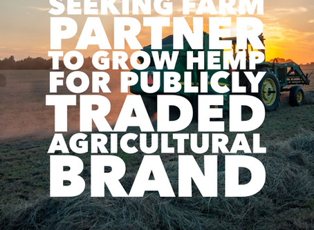 Seeking Farm Partner to Grow Hemp For Publicly Traded Agricultural Brand