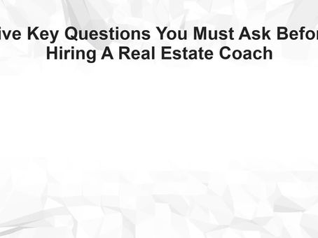 Five Key Questions You Must Ask Before Hiring A Real Estate Coach