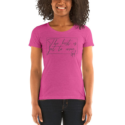 The Best is Yet to Come Ladies' short sleeve t-shirt