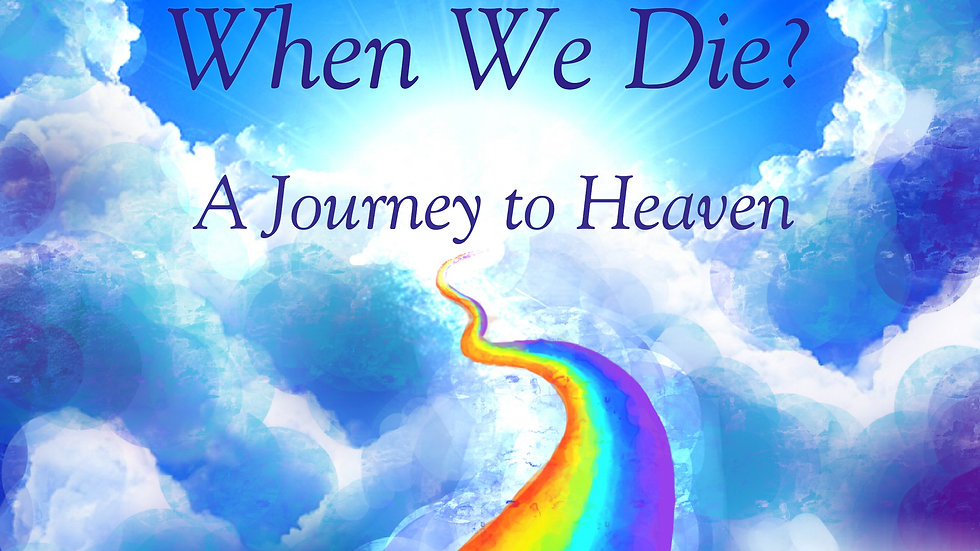 What Happens When We Die? a Journey to Heaven