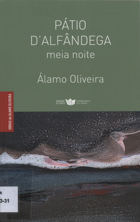 Pátio d'Alfândega : meia-noite / Álamo Oliveira ; pref. Vamberto Freitas. - 1.ª ed. - Lajes do Pico : Companhia das Ilhas, 2017. - 161, [2] p. : il. ; 22 cm. - (Obras de Álamo Oliveira ; 2). - ISBN 978-989-8828-24-8