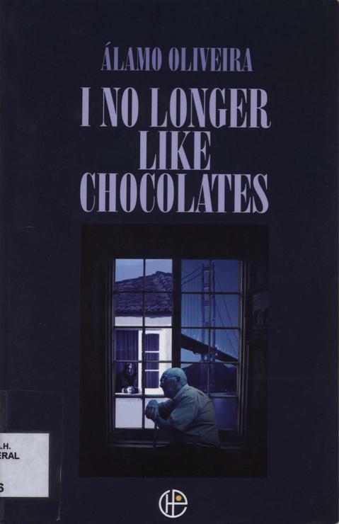 I no longer like chocolates / Álamo Oliveira ; translated by Diniz Borges, Katharine F. Baker. - São José : Portuguese Heritage Publications of California, cop. 2006. - 161 p. ; 21 cm.