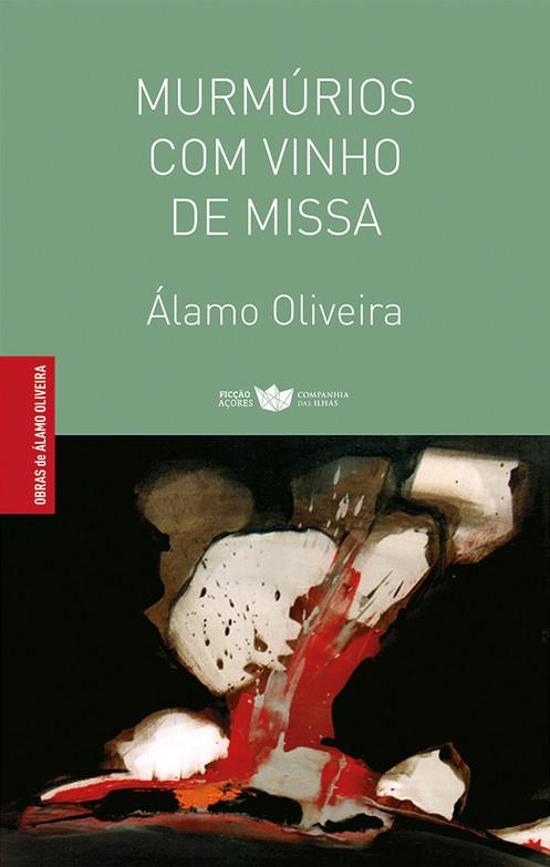 Murmúrios com vinho de missa / Álamo Oliveira ; pref. Carlos Bessa. - 1.ª ed. - Lajes do Pico : Companhia das Ilhas, 2019. - 219, [5] p. ; 22 cm. - (Obras de Álamo Oliveira ; 6). - ISBN 978-989-8828-91-0