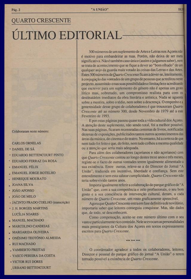 Último editorial / o coordenador In: A União. Quarto Crescente. - Angra do Heroísmo. - (18 fev. 1993) p. 2   Cria e coordena este suplemento cultural entre 14 de novembro de 1979 e 18 de fevereiro de 1993, num total de 300 números.  Col. particular Álamo Oliveira