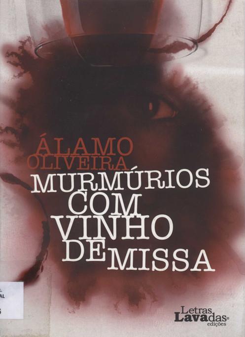 Murmúrios com vinho de missa / Álamo Oliveira. - Ponta Delgada : Letras Lavadas, D.L. 2013. - 223 p. ; 23 cm. - ISBN 978-989-735-021-4
