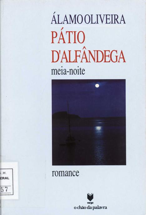 Pátio d'Alfândega : meia-noite / Álamo Oliveira. - Lisboa : Vega, D.L. 1992. - 147, [1] p. ; 21 cm. - (O chão da palavra). - ISBN 972-699-259-8