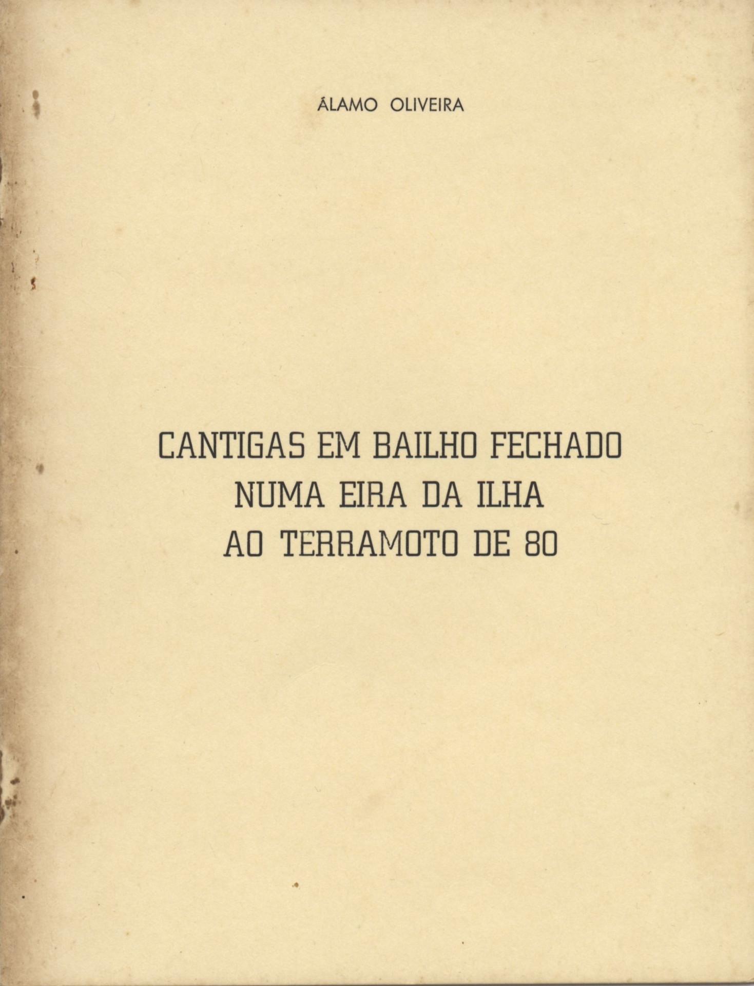 Cantigas em bailho fechado numa eira da ilha ao terramoto de 80 / Álamo Oliveira. - [1.ª ed.]. - Angra do Heroísmo : Atlântida, 1980. - 17, [1] p. ; 22 cm. - Sep. da revista «Atlântida», n.º 1 jan./mar. 1980  Col. particular Álamo Oliveira