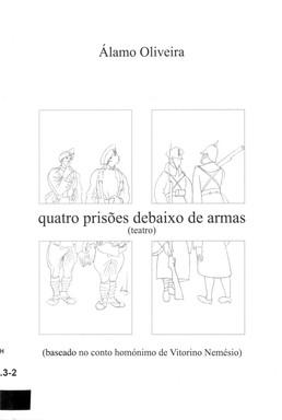 Quatro prisões debaixo de armas : baseado no conto homónimo de Vitorino Nemésio ; & O quadrado / Álamo Oliveira ; pref. António M. B. Machado Pires. - [S.l.] : A. Oliveira, 2012. - 102, [1] p. : il., fot. ; 22 cm. - Na capa, desenhos de Almada Negreiros. - Fotografias de Arquivo de Alpendre-Grupo de Teatro, 2001.