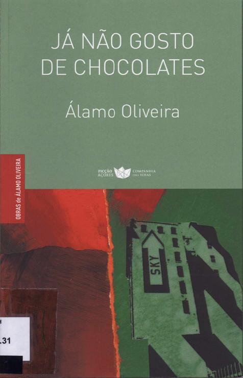 Já não gosto de chocolates / Álamo Oliveira ; pref. Luiz Antonio de Assis Brasil. - 1.ª ed. - Lajes do Pico : Companhia das Ilhas, 2017. - 148, [3] p. ; 22 cm. - (Obras de Álamo Oliveira ; 1). - ISBN 978-989-8828-26-2