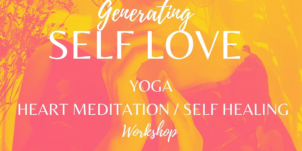 Generating SELF-LOVE: Yoga / Heart Meditation / Self Healing Workshop