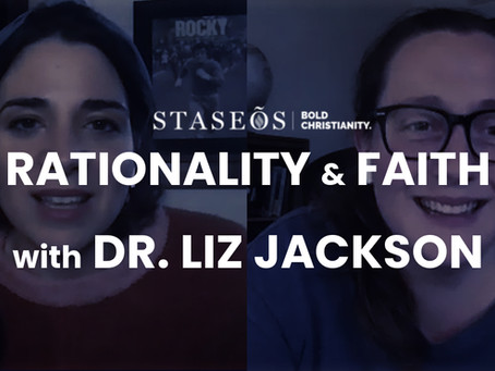 The Staseos Channel: Faith and Rationality with Liz Jackson