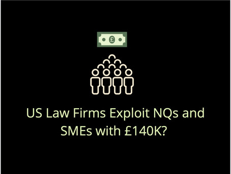 US Law Firms Exploit NQs and SMEs with £140K?