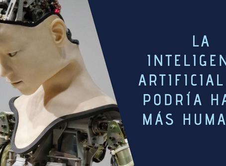 La inteligencia artificial nos puede hacer más humanos.