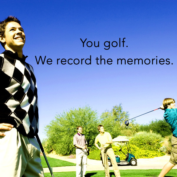 You golf. We record the memories.