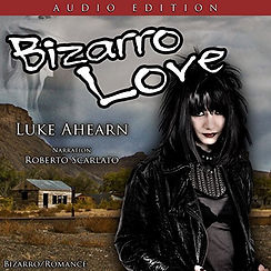 Bizarro Love: The Epic Tale of One Lucky Sumabitch