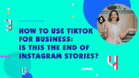 How to use TikTok for Business: Is this the end of Instagram Stories?