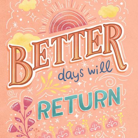 Better days will return