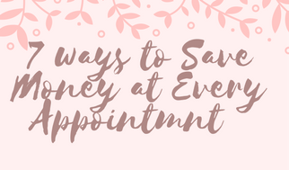 7 Ways to Save Money at EVERY Appointment
