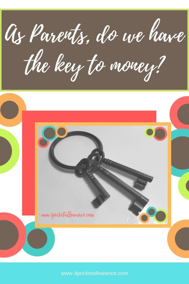 As adults, do we have the key to money?, Ideas for parents about allowances and teaching kids about money and financial literacy, #4PocketAllowance