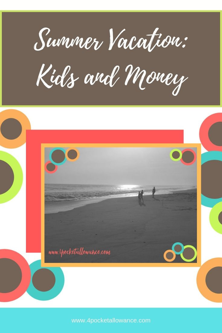Summer Vacation - A great time to teach the value of money, Ideas for parents about allowances and teaching kids about money and financial literacy, #4PocketAllowance