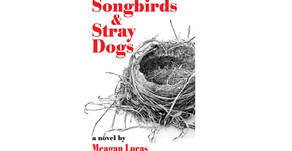 """""""Songbirds and Stray Dogs"""":         Advance Review"""