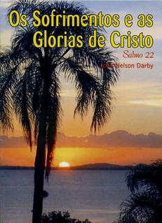 Os Sofrimentos e as Glórias de Cristo - Salmo 22