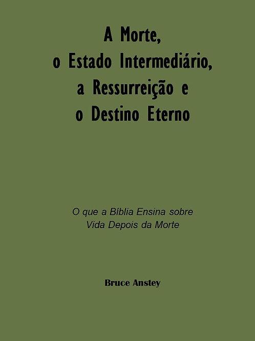 A Morte, o Estado Intermediário, A Ressurreição e o Destino Eterno
