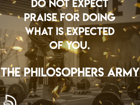 Don't Expect Praise For Doing What Is Expected Of You