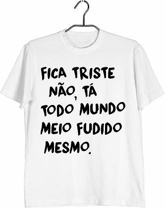 Camisa Fica Triste não