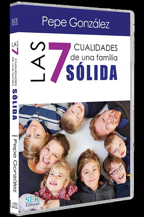 LAS 7 CUALIDADES DE UNA FAMILIA SÓLIDA