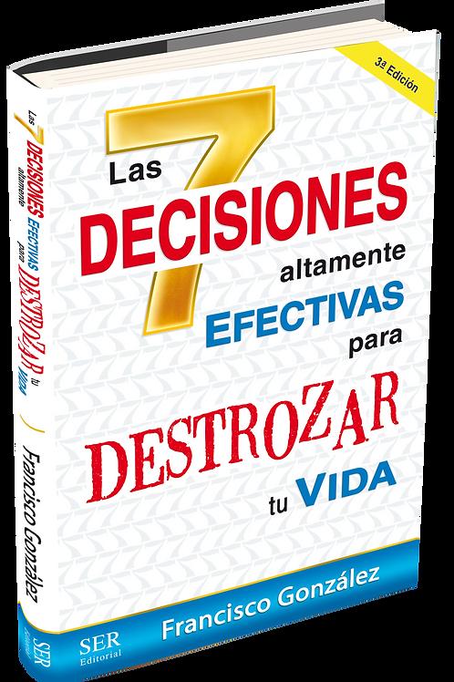 7 Decisiones Efectivas Para Destrozar Tu Vida