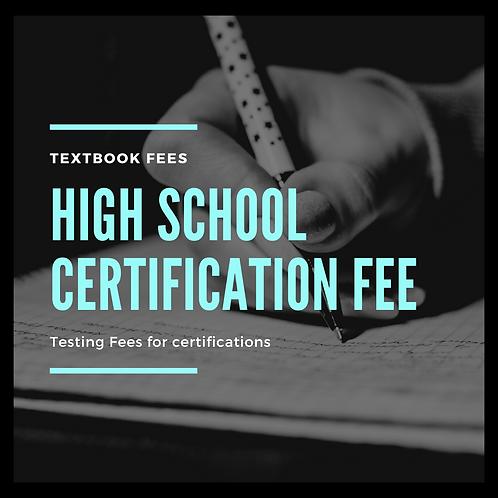 High School CERTIFICATION FEE