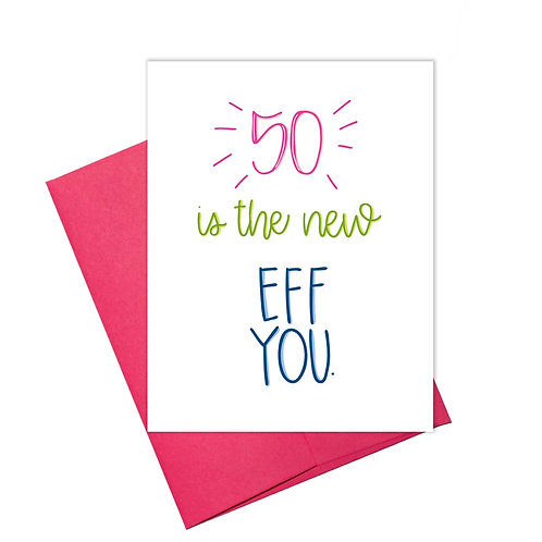 50 is the New Eff You Card