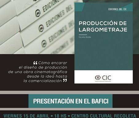 Nuevo libro de ediciones del CIC  Producción de Largometraje escrito por Nicolás Batlle