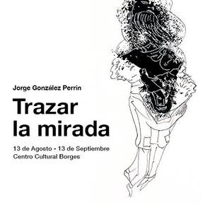"""Trazar la Mirada"" de Jorge González Perrin"