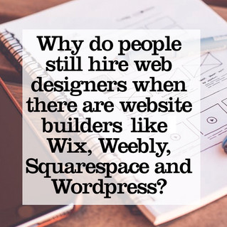 Why do people still hire web designers when there are website builders out there such as Wix, Square