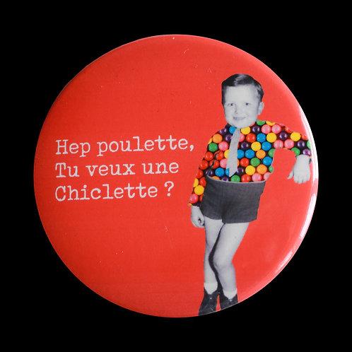 Badge / Hey poulette, tu veux une chiclette?