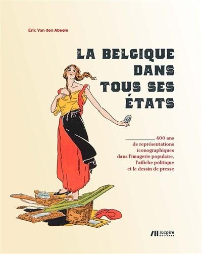 LA BELGIQUE DANS TOUS SES ETATS - VAN DE