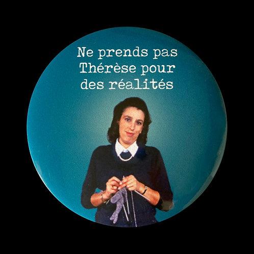 Badge / Ne prends pas Thérèse pour des réalités