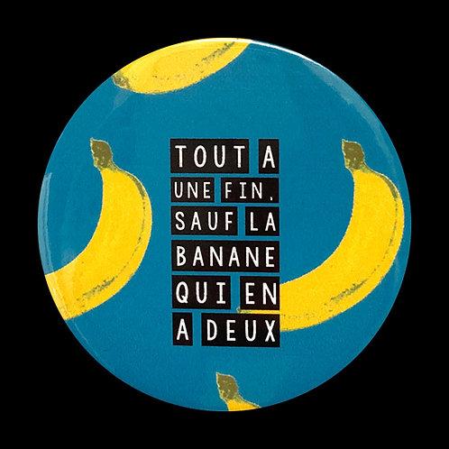 Badge / Tout a une fin. Sauf la banane qui en a deux.
