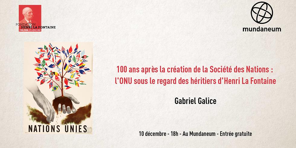 """""""100 ans après la création de la Société des Nations: l'ONU sous le regard des héritiers d'Henri La Font Gabriel Galice"""