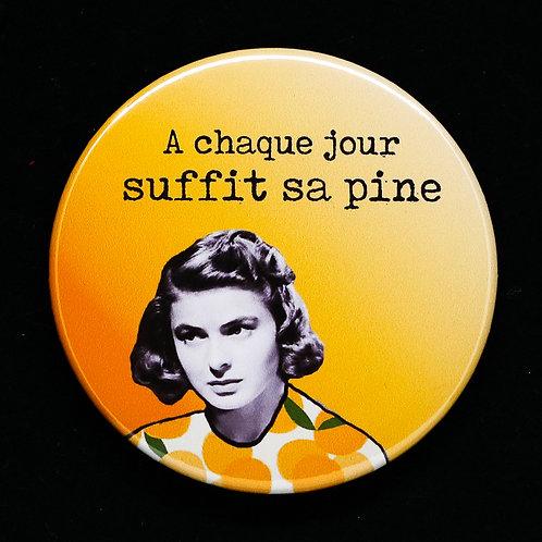 Badge / A chaque jour suffit sa pine