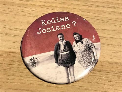 Badge / Kediss Josiane?