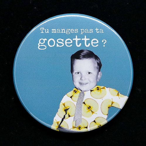 Badge / Tu manges pas ta gosette?