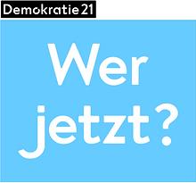 Wer jetzt? Der Demokratie 21 Podcast
