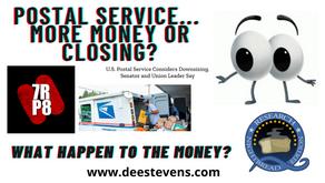 Postal Service... More Money or Closing?