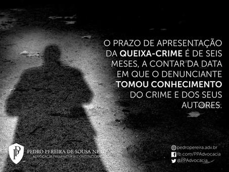 O prazo de apresentação da Queixa-Crime é de seis meses a contar do conhecimento do crime e do autor