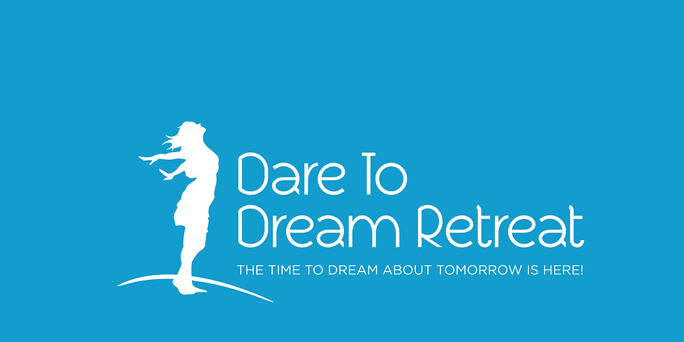Dare to Dream Retreat - The Time to Dream About Tomorrow is Here