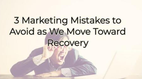 3 Marketing Mistakes to Avoid as We Move Toward Recovery